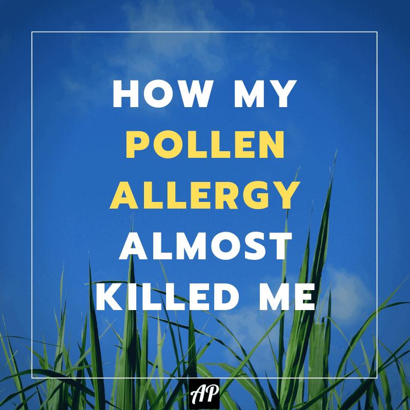 allergy preventions how my pollen allergy almost killed me