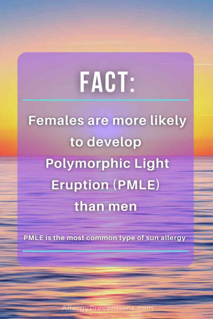 Fact: Females are more likely to develop polymorphic light eruption (PMLE) than men