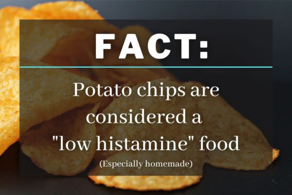 Fact: potato chips are considered a low histamine food