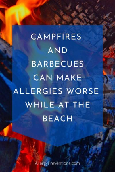 Campfires and barbecues can make allergies worse while at the beach
