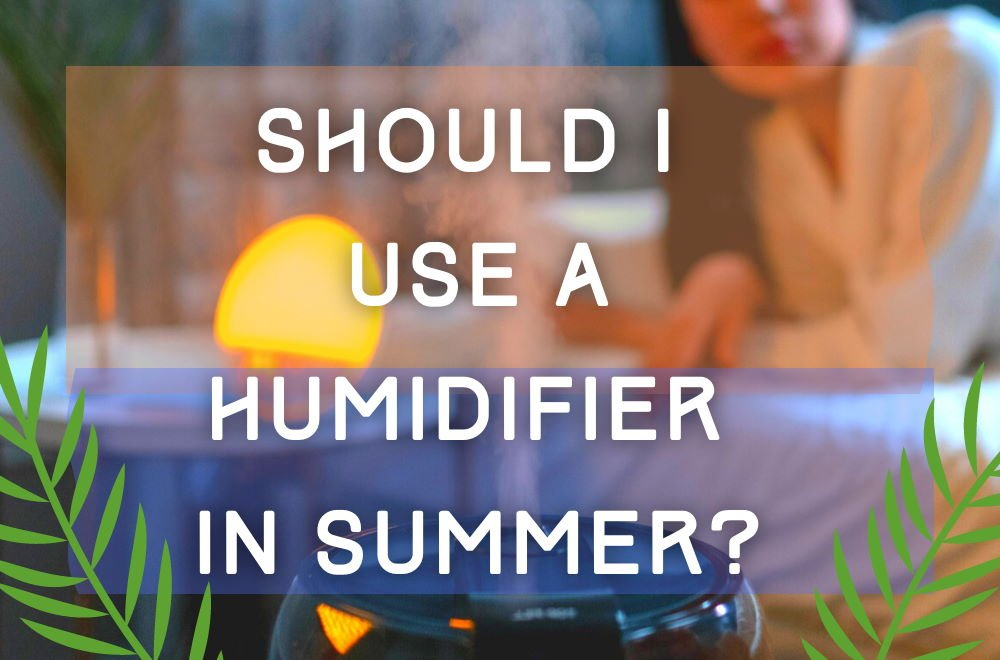should-i-use-a-humidifier-in-summer